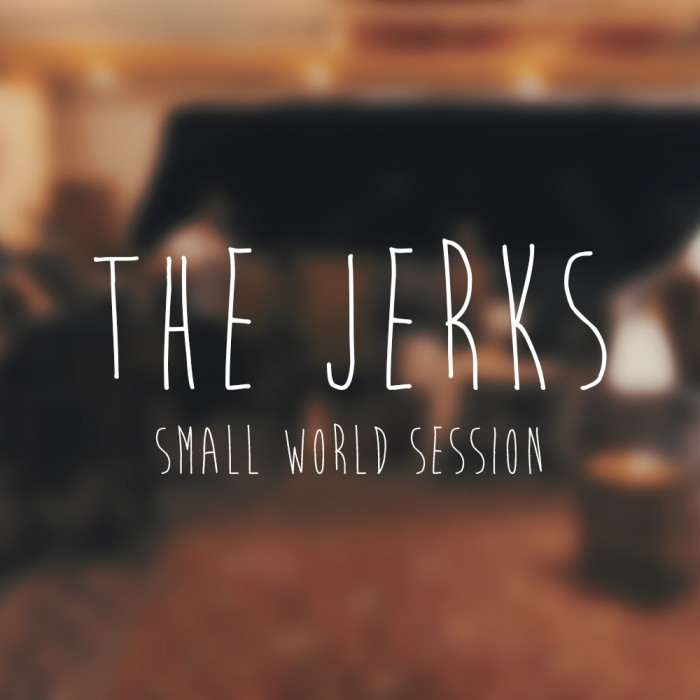 The Jerks – Disruption, Disunity (Small World Session)